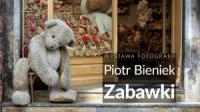 Zabawki - wystawa fotografii Piotra Bieńka w Krakowie