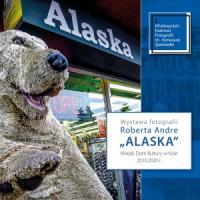 Alaska - wystawa fotografii Roberta Andre